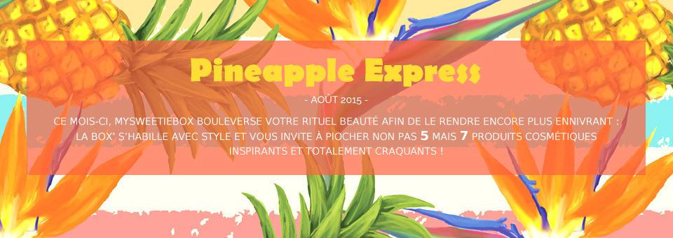 Nouvelle My Sweetie Box d'août : le coffret beauté PINEAPPLE EXPRESS