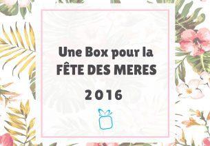 Quelle Box offrir pour la fête des mères 2016 ?