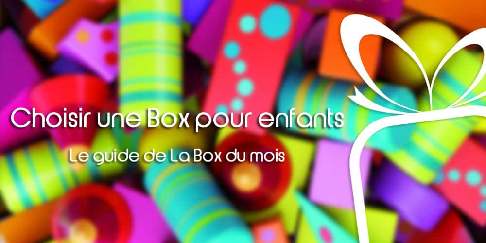 Choisir une Box pour enfants ou bébé : Notre Guide d'achat