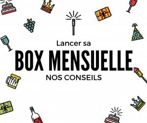 Comment lancer une Box mensuelle ? Tous nos conseils