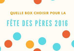 Quelle Box choisir pour la fête des pères 2016 ?