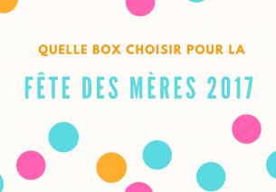 Les meilleures box à offrir pour la fête des mères 2017