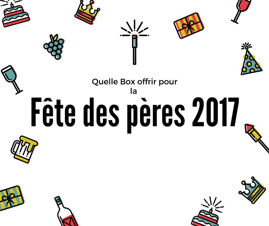 Fête des pères 2017 : nos idées de box à offrir à tous les papas