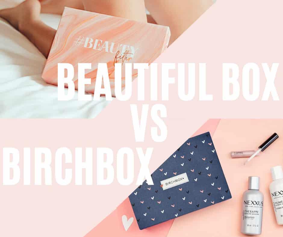 Beautiful Box ou Birchbox ?